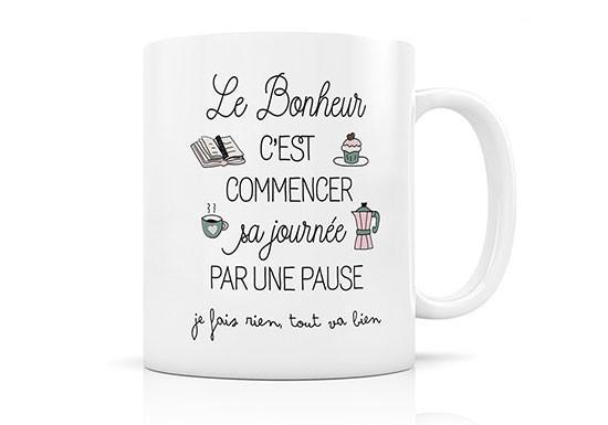 """Mug """"Le bonheur c'est commencer sa journée par une pause"""""""